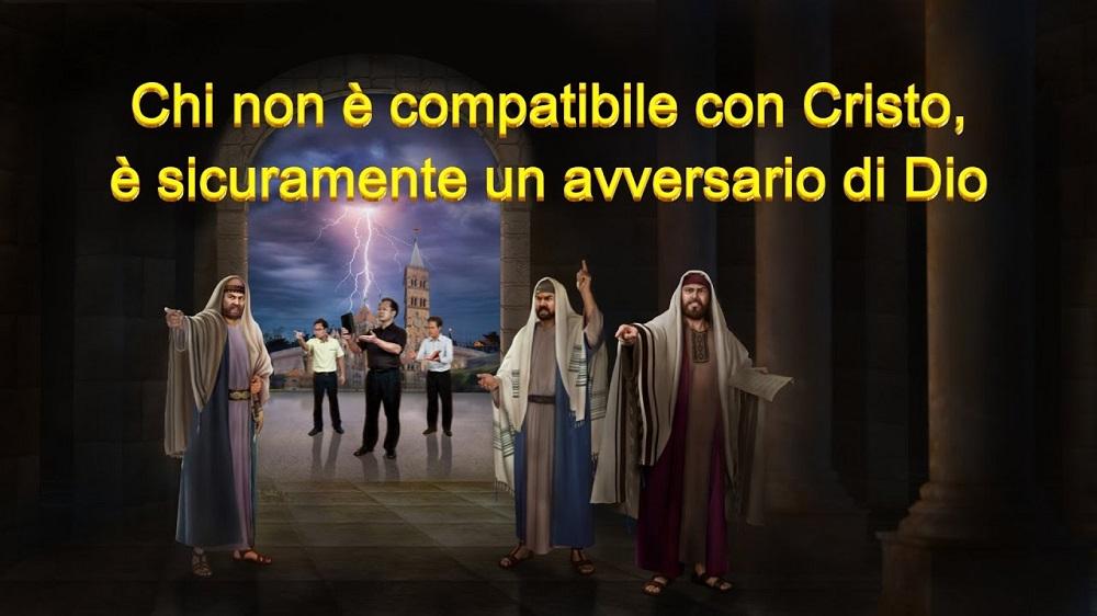 """La Parola di Dio Onnipotente """"Chi non è compatibile con Cristo, è sicuramente un avversario di Dio"""""""