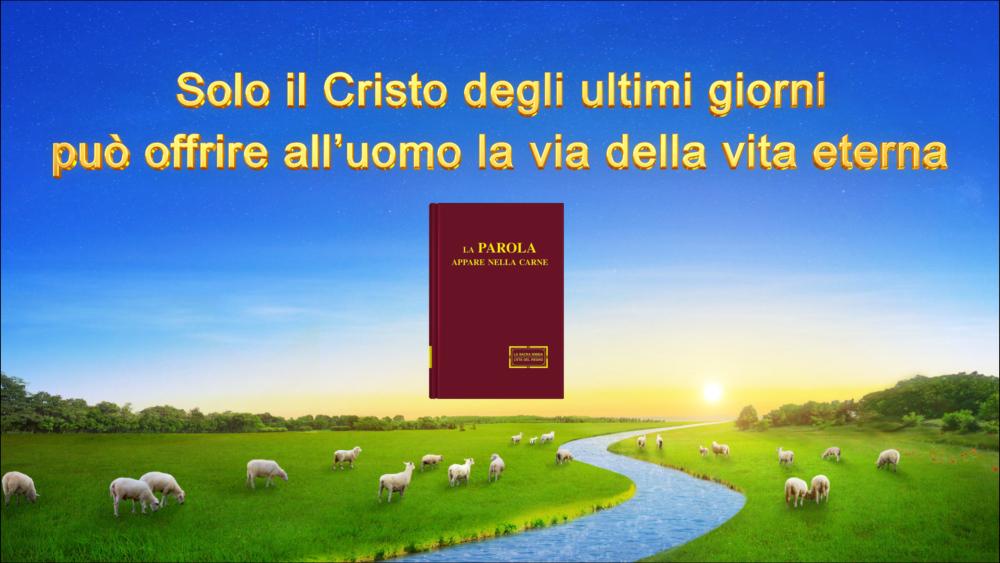 """Parola di vita - """"Solo il Cristo degli ultimi giorni può offrire all'uomo la via della vita eterna"""""""