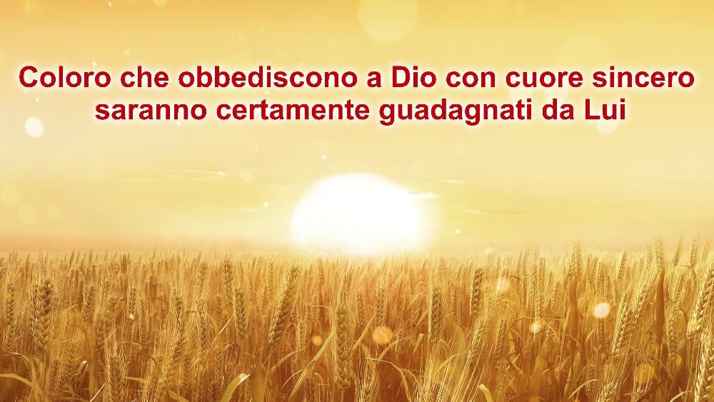 """La parola di Dio Onnipotente """"Coloro che obbediscono a Dio con cuore sincero saranno certamente guadagnati da Lui"""""""