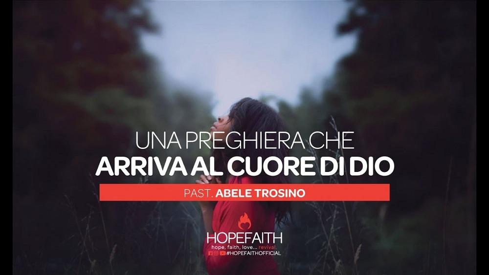 Una preghiera che arriva al cuore di Dio - Abele Trosino || HopeFaithOfficial • 2019